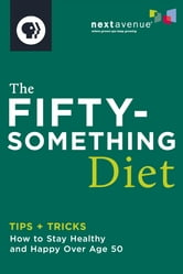 The Fiftysomething Diet - How to Stay Healthy and Happy Over Age 50 ebook by Next Avenue
