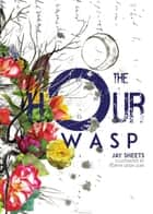 The Hour Wasp ebook by Jay Sheets, Robyn Leigh Lear
