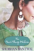 The Sari Shop Widow ebook by Shobhan Bantwal
