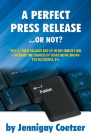 A Perfect Press Release - or Not? ebook by Jennigay,  Coetzer