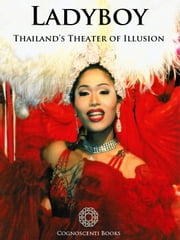 Ladyboy: Thailand's Theater of Illusion ebook by Andrew Forbes,Colin Hinshelwood,David Wilner