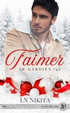 T'aimer - Le gardien #4.5 eBook by L.N. Nikita