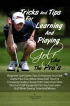 Tricks And Tips For Learning And Playing Golf Like The Pro's ebook by Luke P. Brack