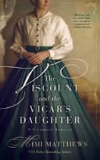 The Viscount and the Vicar's Daughter - A Victorian Romance ebook by Mimi Matthews