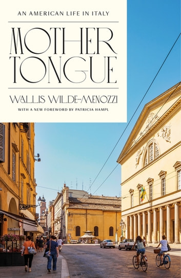 Mother Tongue - An American Life in Italy ebook by Wallis Wilde-Menozzi,Patricia Hampl