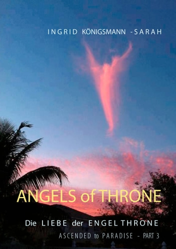 Angels of Throne - Ascended to Paradise - Die Liebe der Engel Throne ebook by Ingrid Königsmann-Sarah