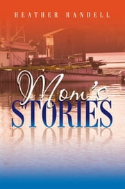 Mom's Stories ebook by Heather Randell