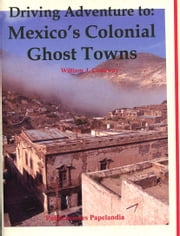 Driving Adventure to: Mexico's Colonial Ghost Towns ebook by William J. Conaway