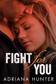 Fight For You (New Adult Romance) ebook by Adriana Hunter