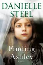 Finding Ashley - A Novel ebook by Danielle Steel