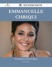 Emmanuelle Chriqui 76 Success Facts - Everything you need to know about Emmanuelle Chriqui ebook by Timothy Sullivan