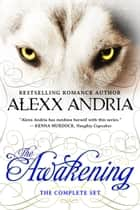 The Awakening (The Complete Set) (werewolf romance) ebook by Alexx Andria