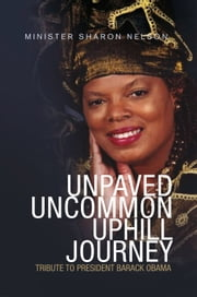 Unpaved Uncommon Uphill Journey ebook by Minister Sharon Nelson
