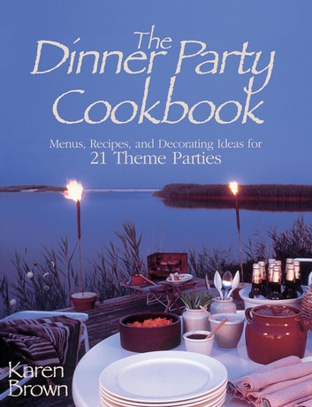 Dinner Party Cookbook (Free Sample) - Menus Recipes andDecorating ideas for 2 Theme Parties ebook by Karen Lancaster