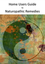 Home Users Guide to Naturopathic Remedies ebook by Gary Jackson