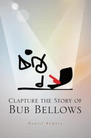 Clapture the Story of Bub Bellows ebook by Daniel Romero
