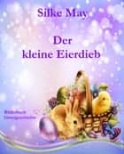 Der kleine Eierdieb - Bilderbuch Ostergeschichte ebook by Silke May