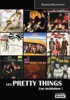 Les Pretty Things - Une institution ! ebook by Didier Delinotte