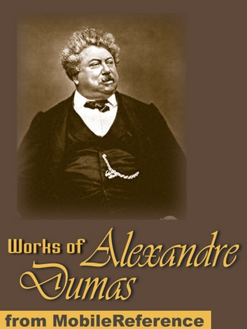 Works Of Alexandre Dumas: Incl: The Three Musketeers, Louise De La Valliere The Vicomte De Bragelonne, Man In The Iron Mask, The Count Of Monte Cristo, The Black Tulip, Chicot The Jester & More (Mobi Collected Works) ebook by Alexandre Dumas