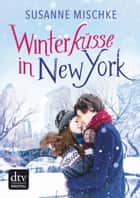 Winterküsse in New York ebook by Susanne Mischke