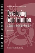 Developing Your Intuition ebook by Center for Creative Leadership (CCL),Talula Cartwright