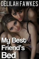 My Best Friend's Bed ebook by Delilah Fawkes
