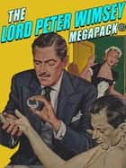 The Lord Peter Wimsey MEGAPACK® 電子書 by Dorothy L. Sayers