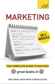 Marketing in 4 Weeks - The Complete Guide to Success: Teach Yourself ebook by Eric Davies,Nick Smith,Brian Salter