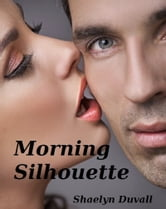Morning Silhouette ebook by Shaelyn Duvall