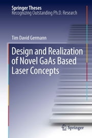Design and Realization of Novel GaAs Based Laser Concepts ebook by Tim David Germann