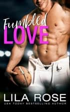 Fumbled Love ebook by Lila Rose