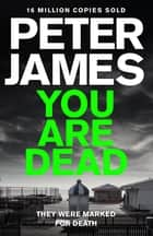 You Are Dead: A Roy Grace Novel 11 ebook by Peter James