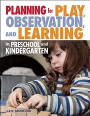Planning for Play, Observation, and Learning in Preschool and Kindergarten ebook by Gaye Gronlund