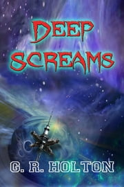 Deep Screams ebook by G. R. Holton