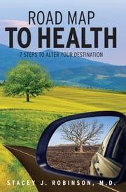 Road Map to Health: 7 Steps to Alter Your Destination ebook by Stacey J Robinson