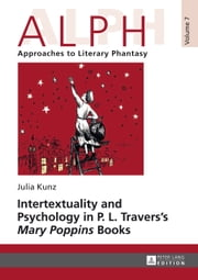 Intertextuality and Psychology in P. L. Travers' Mary Poppins Books ebook by Julia Kunz