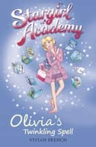 Stargirl Academy 6: Olivia's Twinkling Spell ebook by Vivian French