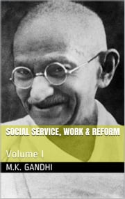 Social Service, Work & Reform - Volume I ebook by M.K. Gandhi
