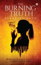 The Burning Truth ebook by Sukkriti Nath