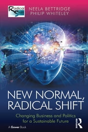 New Normal, Radical Shift - Changing Business and Politics for a Sustainable Future ebook by Neela Bettridge,Philip Whiteley