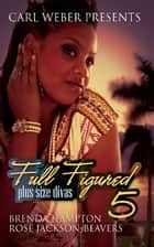 Full Figured 5: Plus Size Divas ebook by Brenda Hampton, Rose Jackson-Beavers