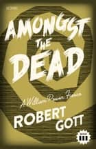 Amongst the Dead - a William Power mystery ebook by Robert Gott