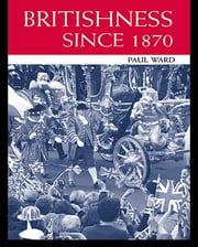 Britishness since 1870 ebook by Paul Ward