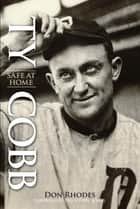 Ty Cobb - Safe At Home ebook by Don Rhodes