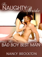 The Naughty Bride And The Bad Boy Best Man (A First Anal Sex Short) ebook by Nancy Brockton