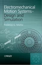 Electromechanical Motion Systems ebook by Frederick G. Moritz