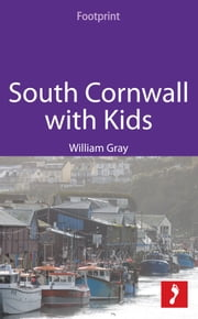 South Cornwall with Kids: Includes the Eden Project, Falmouth, Truro ebook by William Gray