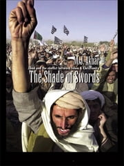 The Shade of Swords - Jihad and the Conflict between Islam and Christianity ebook by M.J Akbar