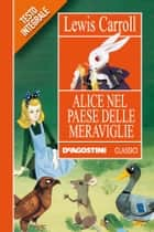 Alice nel paese delle meraviglie ebook by Lewis Carrol