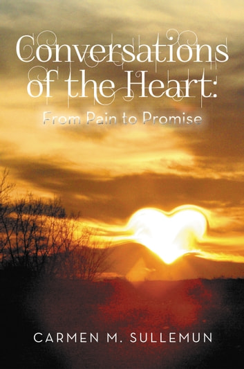 Conversations of the Heart From Pain to Promise ebook by Carmen M. Sullemun